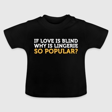 Love Is Blind? Why Is Lingerie So Popular? - Baby T-Shirt