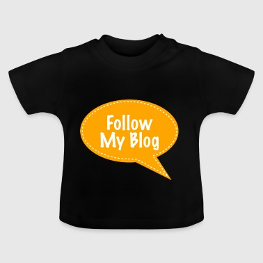Follow My Blog - Baby T-Shirt