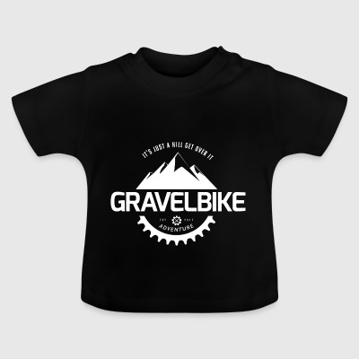 Gravel Bike: Its Just a Hill Get over it - Baby T-Shirt
