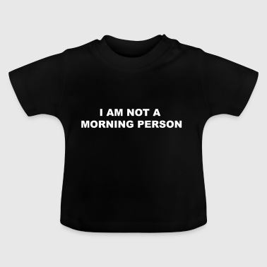not a morning person - Baby T-Shirt