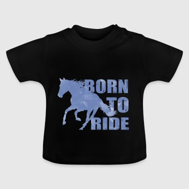 Born To Ride Born To Riding Horse Rider - Baby T-Shirt