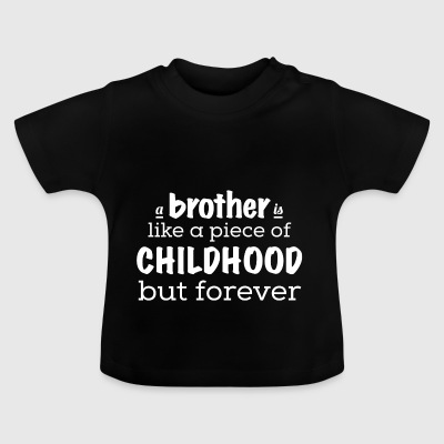 A brother is a piece of childhood - forever - Baby T-Shirt