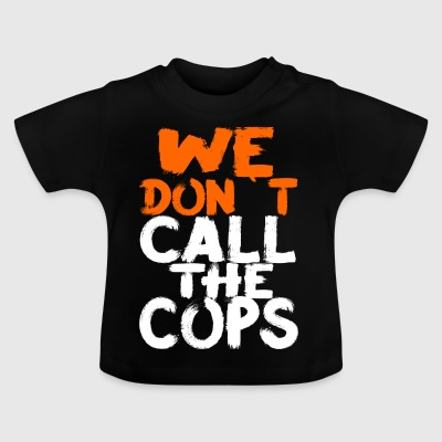 we dont call the cops the hiphop present design - Baby T-Shirt