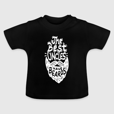 The Best Uncles Have Beards - Beard Beard Shave - Baby T-Shirt