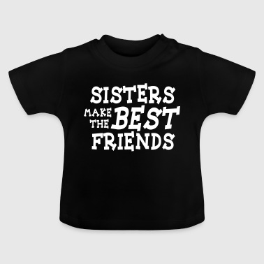 sisters make the best friends - Baby-T-shirt