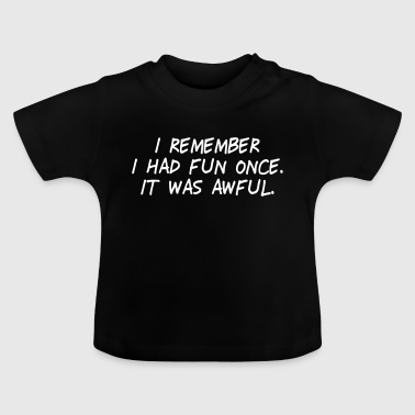 i had fun once - it was awful II - Baby T-Shirt