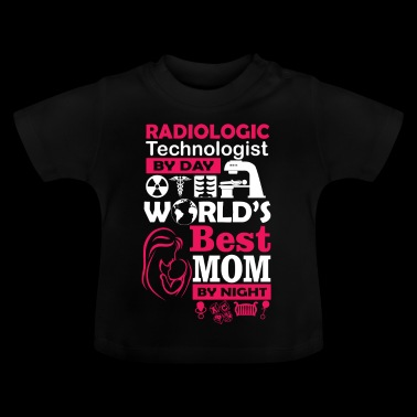 radiology technologist and best mom - Baby T-Shirt