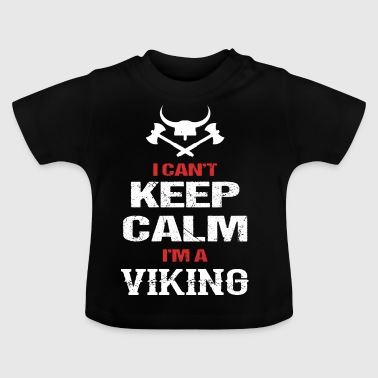 I can not stay calm I am Vikings Viki - Baby T-Shirt