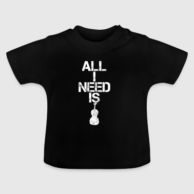 all i need geschenk gift hobby sport fiddle geige - Baby T-Shirt