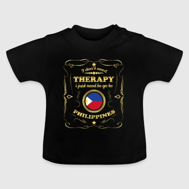 DON T NEED THERAPIE GO TO PHILIPPINES - Baby T-Shirt