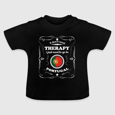 DON T NEED THERAPY WANT GO PORTUGAL - Baby T-Shirt