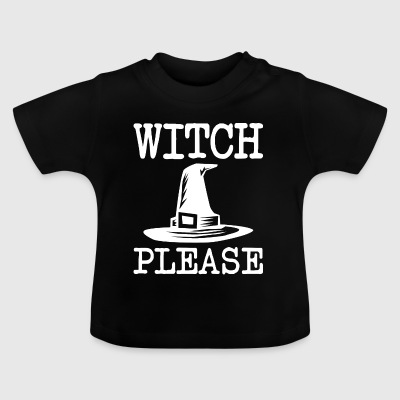 witch please Halloween - Baby T-Shirt