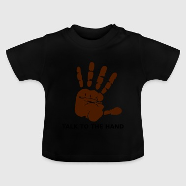 Talk to the hand - Baby T-Shirt