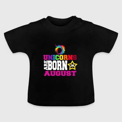 Unicorns are born in August - Baby T-Shirt