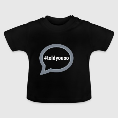 Told you so - I told you so - bright - Baby T-Shirt