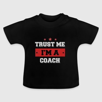 Trust me I'm a coach! - Baby T-Shirt