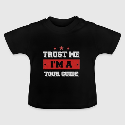 Trust me. I'm a tour guide - Baby T-Shirt
