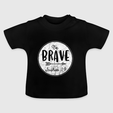 BE BRAVE - Jozua 1: 9 - Baby T-shirt
