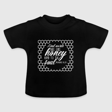KIND WORDS ARE LIKE HONEY - KIND TO THE SOUL! - Baby T-Shirt