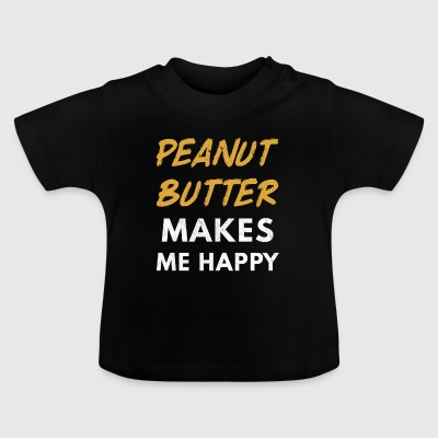 Peanut Butter Makes Me Happy - Peanut Butter - Baby T-Shirt