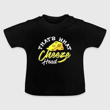 That's What Cheeze Head - Baby T-Shirt