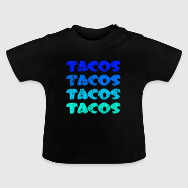 Tacos Tacos Tacos - Lover - Gift - Baby T-Shirt