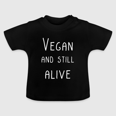 vegan and still alive - Baby T-Shirt