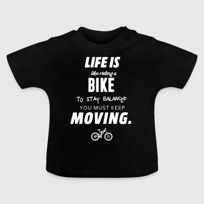 Life is like riding a bike - Baby T-Shirt