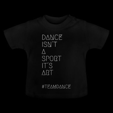 DANCE IS NOT A SPORT IT IS ART - Baby T-Shirt