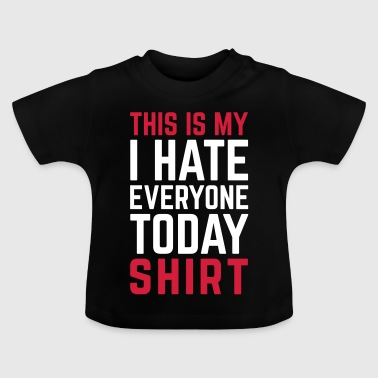 Hate Everyone Today Funny Quote - Baby T-Shirt