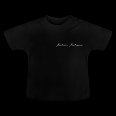 Just me, just more - Baby T-shirt