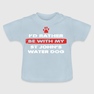 Dog dog love rather at my ST JOHN S WATER DOG - Baby T-Shirt