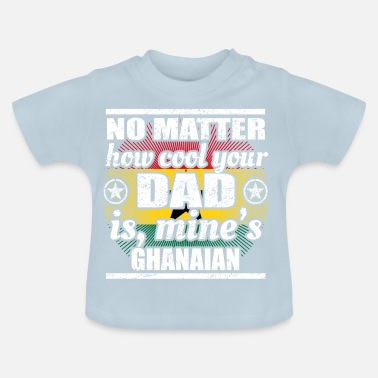 Ghana no matter cool dad father gift Ghana png - Baby T-Shirt