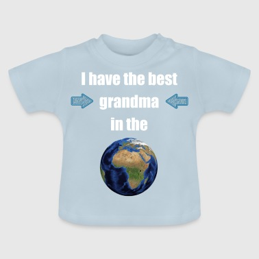 I have the best grandma in the world! - Baby T-Shirt