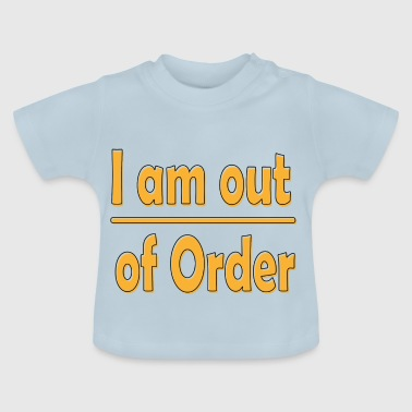 Out of order - out of order - Baby T-Shirt