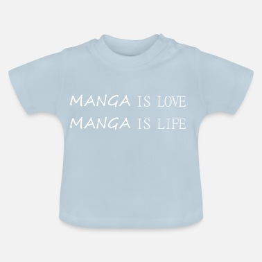 Manga Manga is Love Manga is Life, wit - Baby T-shirt