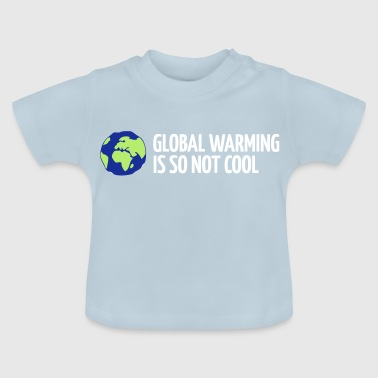 The Global Warming Global Warming Is Not Cool! - Baby T-Shirt