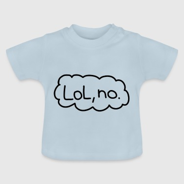 lol, no. - Camiseta bebé