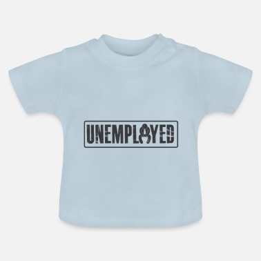 Unemployed Unemployed Tshirt - Baby T-Shirt