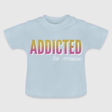 Addicted to music / addicted to music - Baby T-Shirt