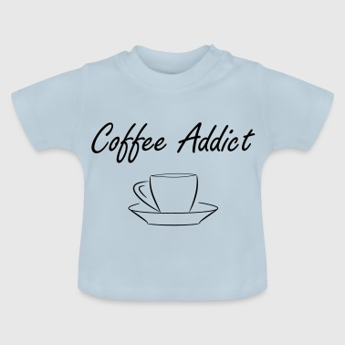 Coffee addict - addicted to coffee - Baby T-Shirt