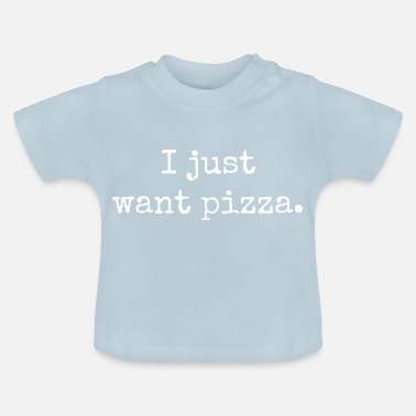Italian I just want pizza. Pizza Lover, Italian Pizzeria. - Baby T-Shirt