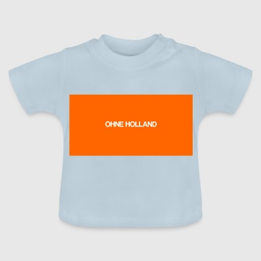 ohne Holland - Baby T-Shirt