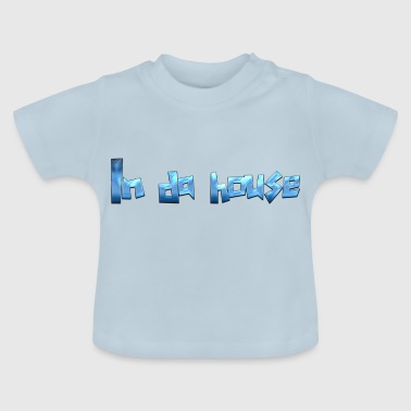 In da house - Baby T-Shirt