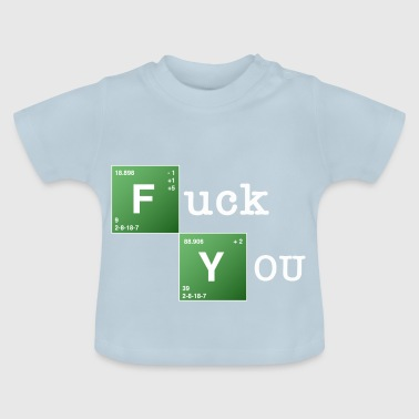 Fuck You Fuck You - Baby T-shirt
