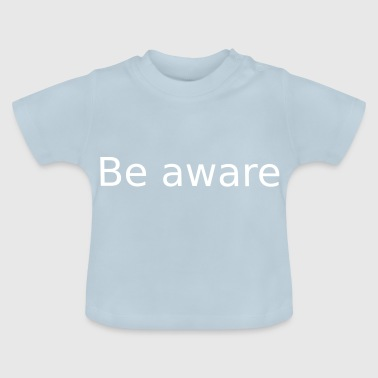 Be Aware. Be conscious - Baby T-Shirt