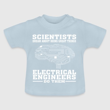 Scientists Dream, Electrical Engineers Do - Funny - Baby T-Shirt
