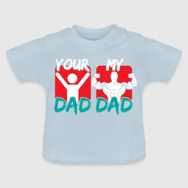 MY DAD YOUR DAD - Baby T-Shirt