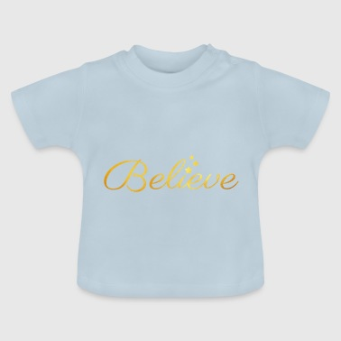 Believe in it - Baby T-Shirt
