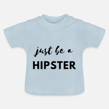 Hipster Be a hipster! - Baby T-Shirt